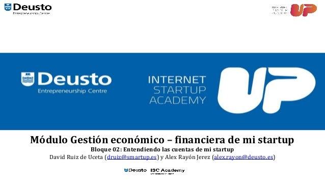 Módulo Gestión económico – financiera de mi startup Bloque 02: Entendiendo las cuentas de mi startup David Ruiz de Uceta (...