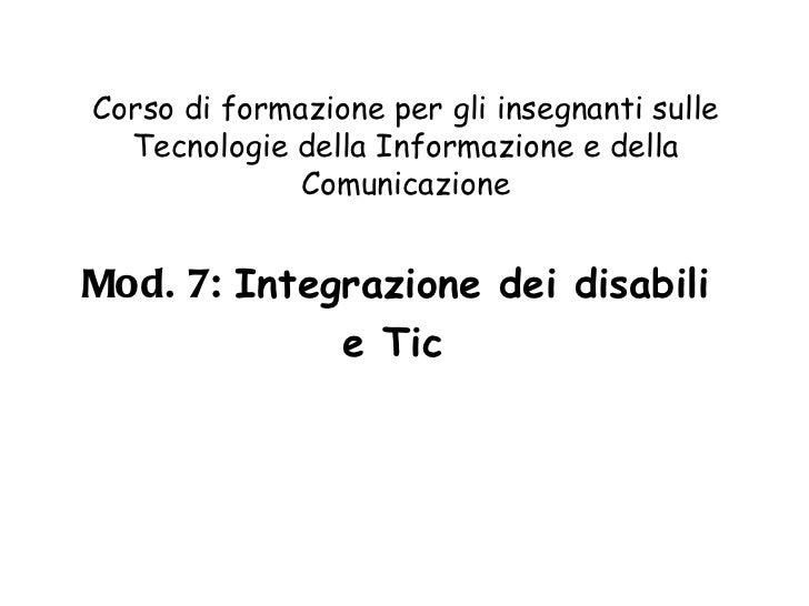 Corso di formazione per gli insegnanti sulle Tecnologie della Informazione e della Comunicazione <ul><li>Mod. 7:  Integraz...