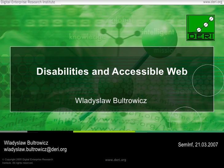 Disabilities  and Accessible Web Wladyslaw Bultrowicz Wladyslaw Bultrowicz wladyslaw.bultrowicz @deri.org SemInf,  21 .03....