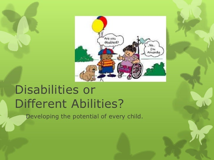 Disabilities or Different Abilities?<br />Developing the potential of every child.<br />