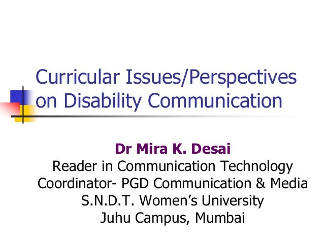 Curricular Issues/Perspectives on Disability Communication Dr Mira K. Desai Reader in Communication Technology Coordinator...