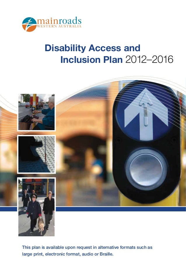 Disability Access and               Inclusion Plan 2012–2016This plan is available upon request in alternative formats suc...
