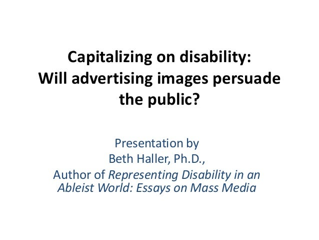 Capitalizing on disability: Will advertising images persuade the public? Presentation by Beth Haller, Ph.D., Author of Rep...