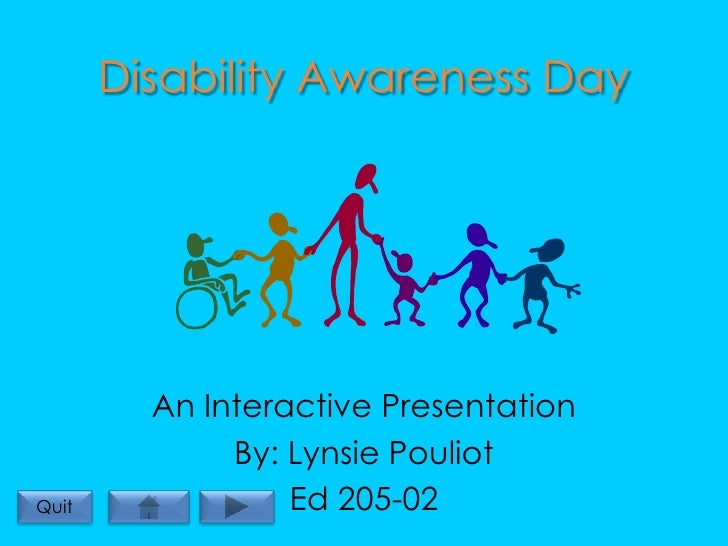 Disability Awareness Day              An Interactive Presentation               By: Lynsie Pouliot                   Ed 20...