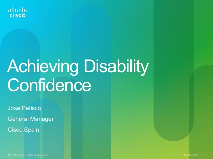 Achieving DisabilityConfidenceJose PetiscoGeneral ManagerCisco Spain© 2010 Cisco and/or its affiliates. All rights reserve...