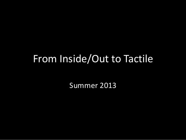 From Inside/Out to Tactile Summer 2013