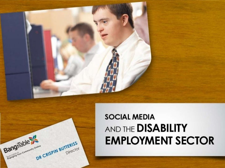 Social Media and theDisability Employment SectorDr Crispin ButterissCo-founderBang the Table