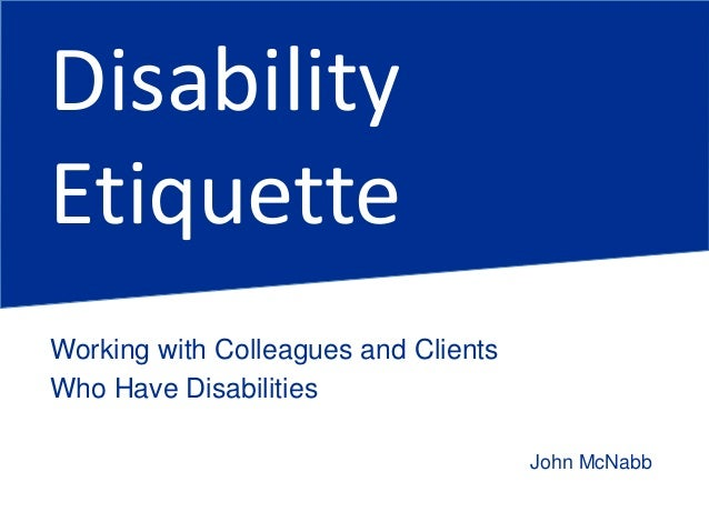 Disability Etiquette John McNabb Working with Colleagues and Clients Who Have Disabilities