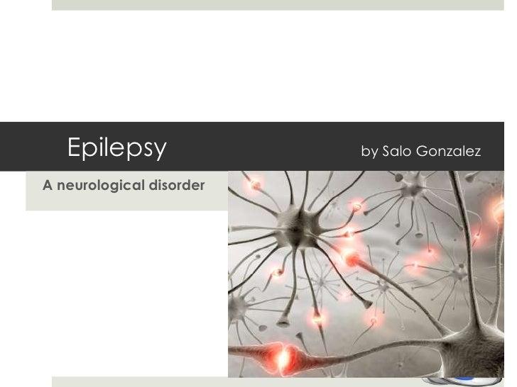 Epilepsy                           by Salo Gonzalez<br />A neurological disorder <br />