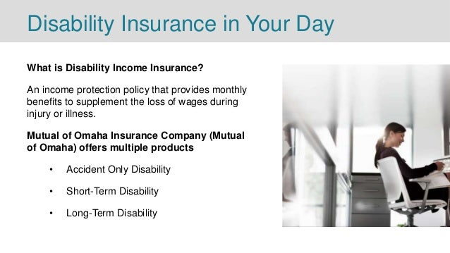Disability Insurance in Your Day What is Disability Income Insurance? An income protection policy that provides monthly be...