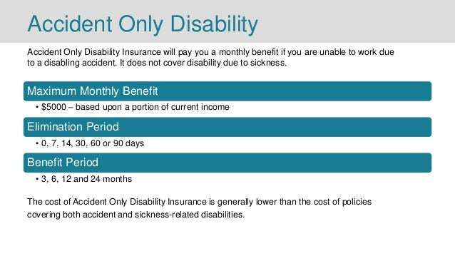 Accident Only Disability Accident Only Disability Insurance will pay you a monthly benefit if you are unable to work due t...