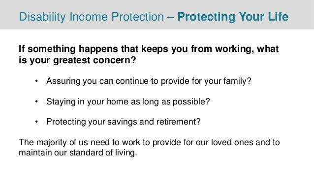 Disability Income Protection – Protecting Your Life If something happens that keeps you from working, what is your greates...