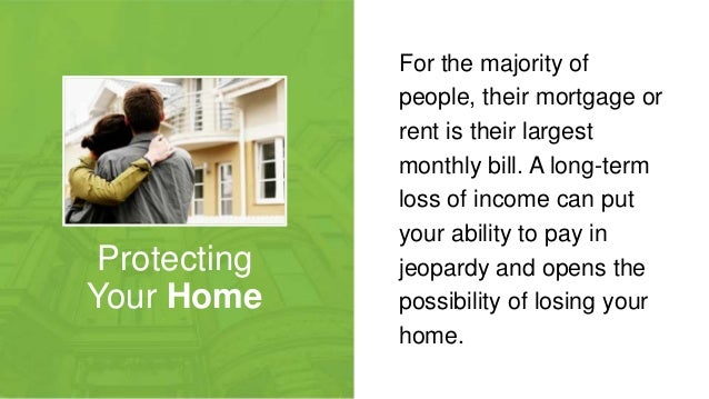 Protecting Your Home For the majority of people, their mortgage or rent is their largest monthly bill. A long-term loss of...