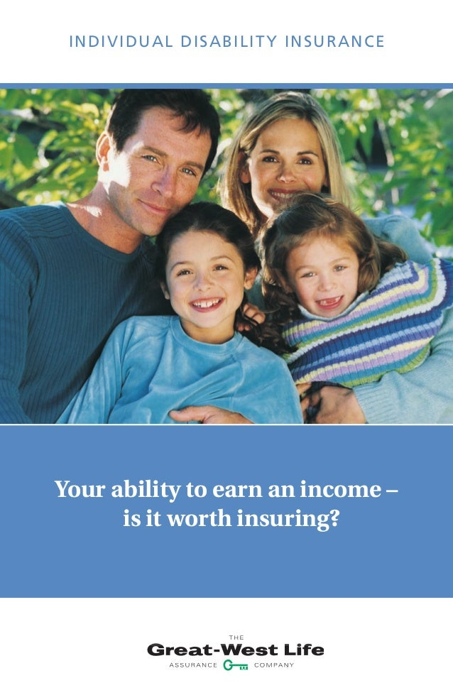 INDIVIDUAL DISABILITY INSURANCEYour ability to earn an income –is it worth insuring?