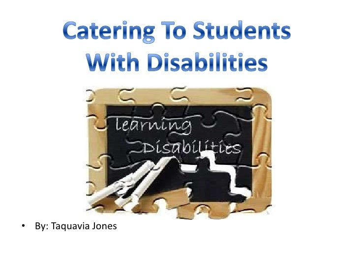 By: Taquavia Jones<br />Catering To Students With Disabilities<br />