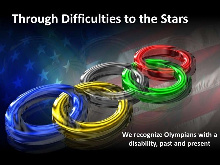 Through Difficulties to the Stars                    We recognize Olympians with a                     disability, past an...