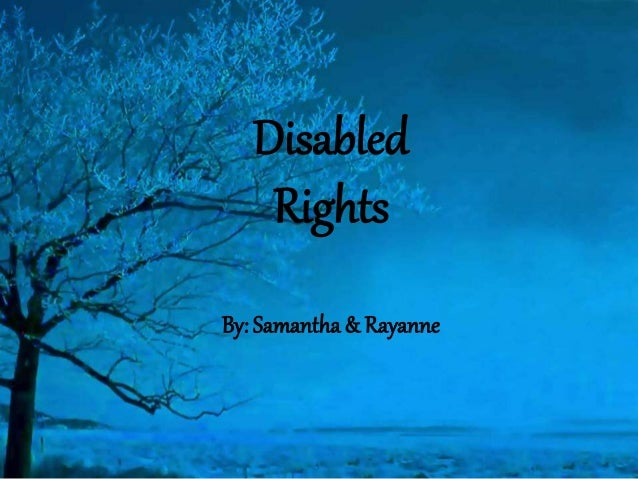 Disabled Rights By: Samantha & Rayanne