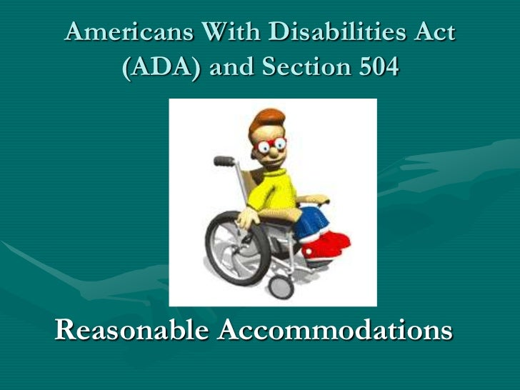 Americans With Disabilities Act   (ADA) and Section 504Reasonable Accommodations