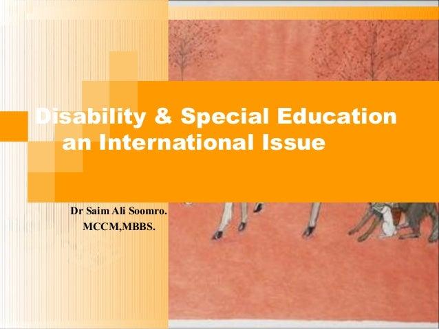 Disability & Special Education an International Issue Dr Saim Ali Soomro. MCCM,MBBS.