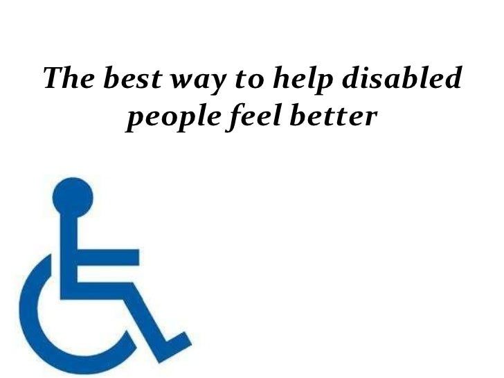 The best way to help disabled people feel better