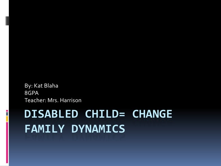 family dynamics and the changing home Whether considered from an american or a european perspective, the past four decades have seen family life become increasingly complex changing family dynamics and demographic evolution examines the various stages of change through the image of a kaleidoscope, providing new insights into the field of family dynamics and diversity.