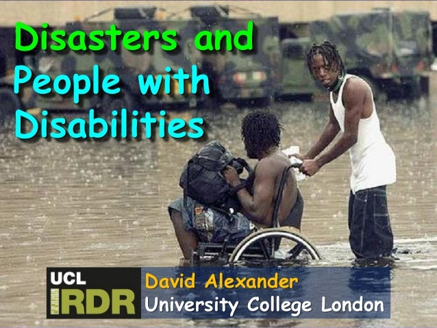 Disasters and People with Disabilities David Alexander University College London