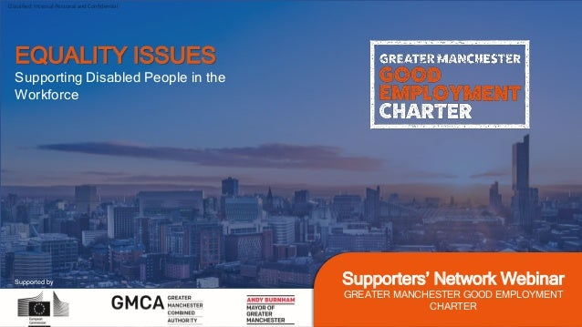 Classified: Internal Personal and Confidential Supported by Supporters' Network Webinar GREATER MANCHESTER GOOD EMPLOYMENT...