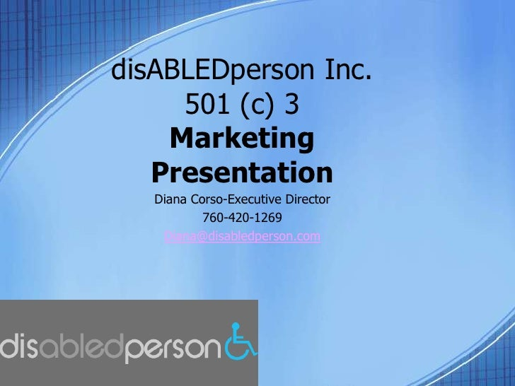 disABLEDperson Inc. 501 (c) 3Marketing Presentation <br />Diana Corso-Executive Director<br />760-420-1269<br />Diana@disa...