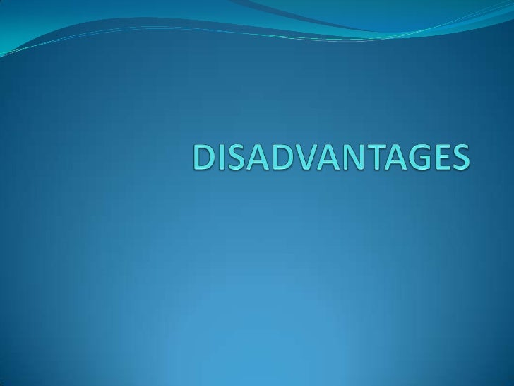 DISADVANTAGES<br />