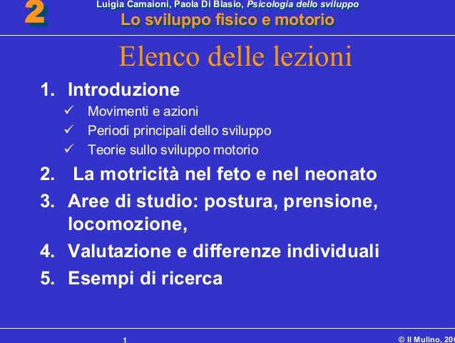 Luigia Camaioni, Paola Di Blasio, Psicologia dello sviluppo Lo sviluppo fisico e motorio Luigia Camaioni, Paola Di Blasio,...