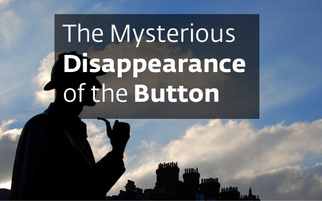 The MysteriousDisappearanceof the Button