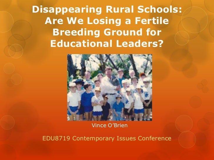 Disappearing Rural Schools:  Are We Losing a Fertile    Breeding Ground for   Educational Leaders?               Vince O'B...