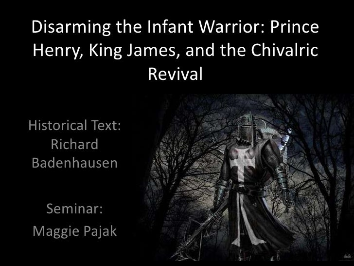 Disarming the Infant Warrior: Prince Henry, King James, and the Chivalric Revival<br />Historical Text: Richard Badenhause...