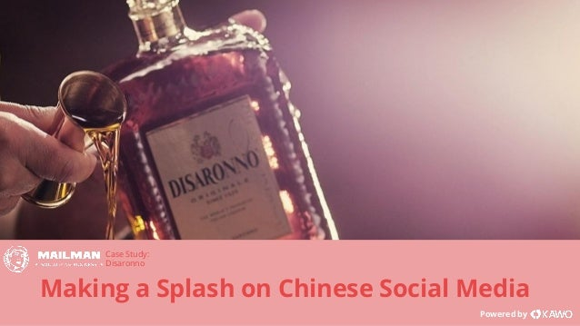 Making a Splash on Chinese Social Media Powered by Case Study: Disaronno