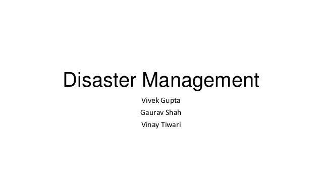 Disaster Management       Vivek Gupta       Gaurav Shah       Vinay Tiwari