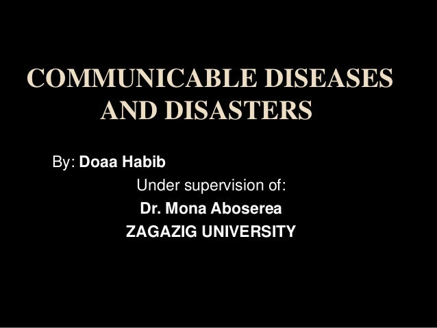 COMMUNICABLE DISEASES AND DISASTERS By: Doaa Habib Under supervision of: Dr. Mona Aboserea ZAGAZIG UNIVERSITY