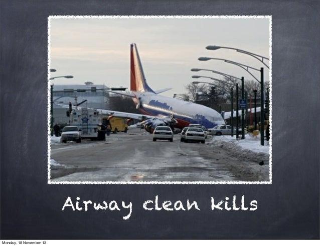 Airway clean kills Monday, 18 November 13