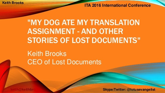"ITA 2016 International Conference keith@keithbrooks.com Skype/Twitter: @lotusevangelist Keith Brooks ""MY DOG ATE MY TRANSL..."