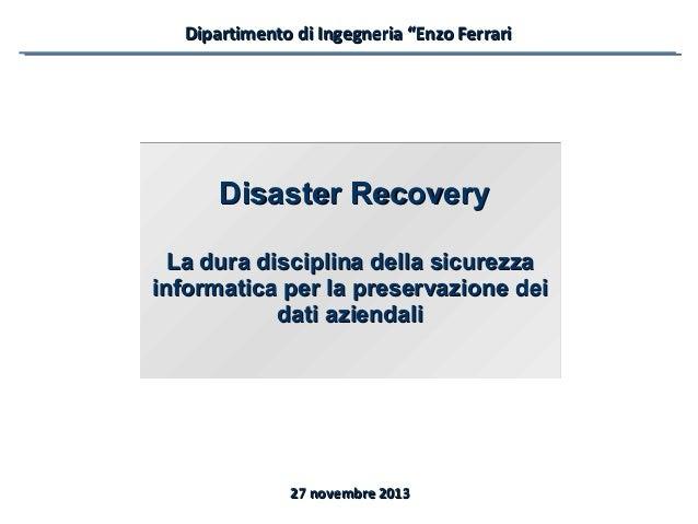 """Dipartimento di Ingegneria """"Enzo Ferrari  Disaster Recovery La dura disciplina della sicurezza informatica per la preserva..."""