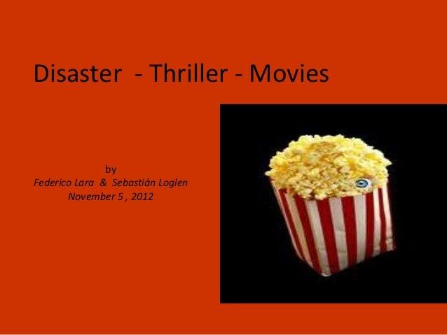 Disaster - Thriller - Movies               byFederico Lara & Sebastián Loglen       November 5 , 2012