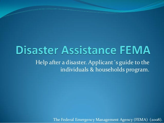 Help after a disaster. Applicant´s guide to the          individuals & households program.       The Federal Emergency Man...