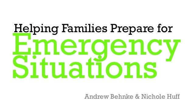 EmergencySituationsHelping Families Prepare forAndrew Behnke & Nichole Huff