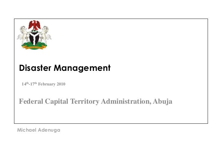 Disaster Management 14th-17th February 2010Federal Capital Territory Administration, AbujaMichael Adenuga