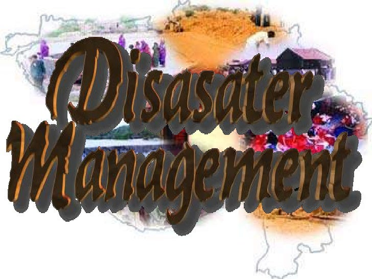    Introduction   Types of Disasters        Man-made Disasters        Natural Disasters   Phases in Disaster    Manag...