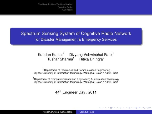 The Basic Problem We Have Studied Cognitive Radio Our Result Spectrum Sensing System of Cognitive Radio Network for Disast...