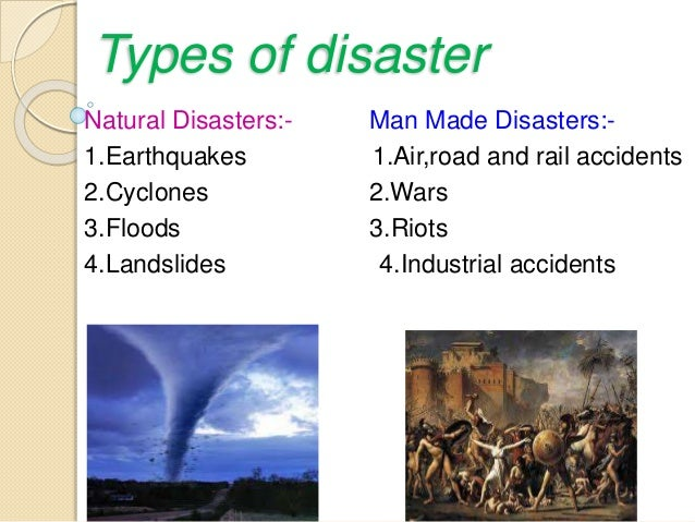 types of man made disaster For years, that disaster has been unfolding so slowly that it's been invisible but now you can see it: mountain glaciers around the world are melting, along with north polar sea ice and the ice cap atop greenland droughts are baking the us southwest, australia and sub-saharan africa floods are devastating bangladesh and.