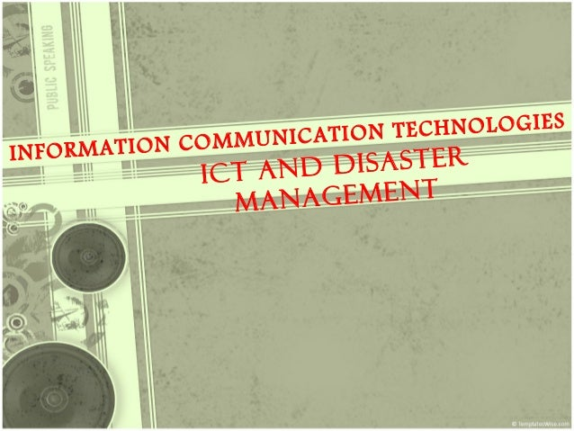 ES              COMMUNICATI ON TECHNOLOGIINFORMATION               ICT A ND DISASTER                 M ANAGEMENT