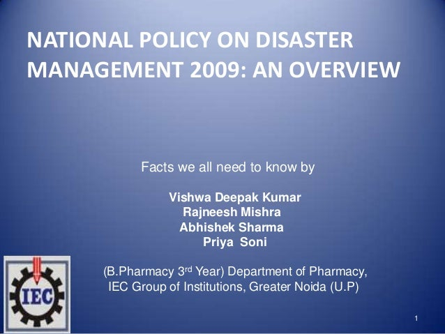 NATIONAL POLICY ON DISASTER MANAGEMENT 2009: AN OVERVIEW 1 Facts we all need to know ...