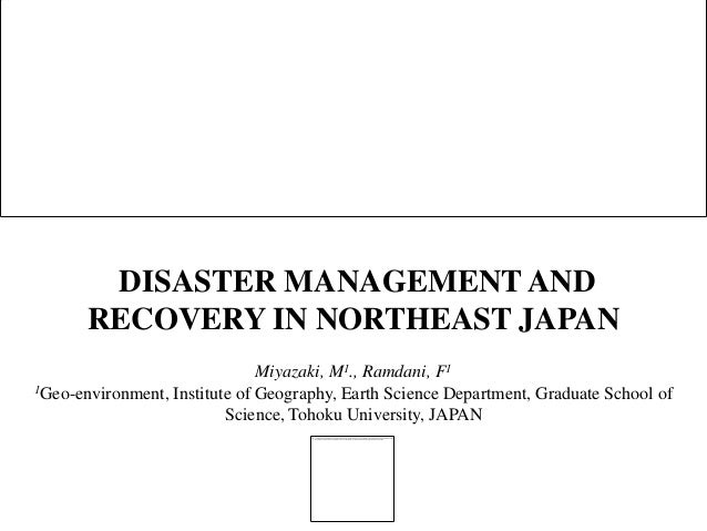 DISASTER MANAGEMENT AND       RECOVERY IN NORTHEAST JAPAN                               Miyazaki, M1., Ramdani, F11Geo-env...