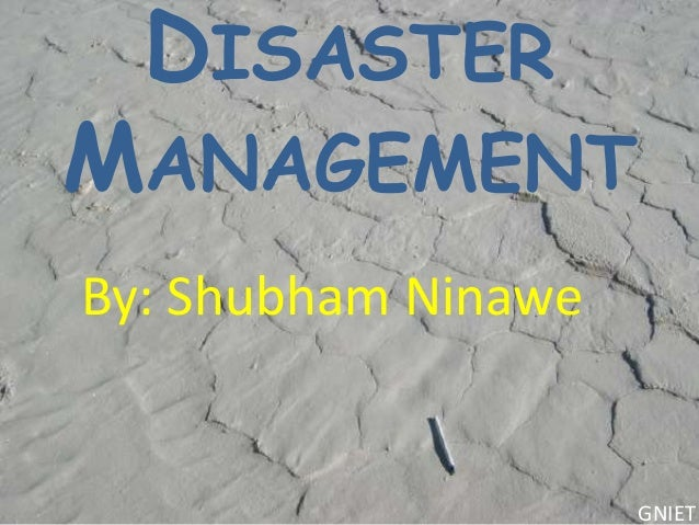 DISASTER MANAGEMENT By: Shubham Ninawe  GNIET